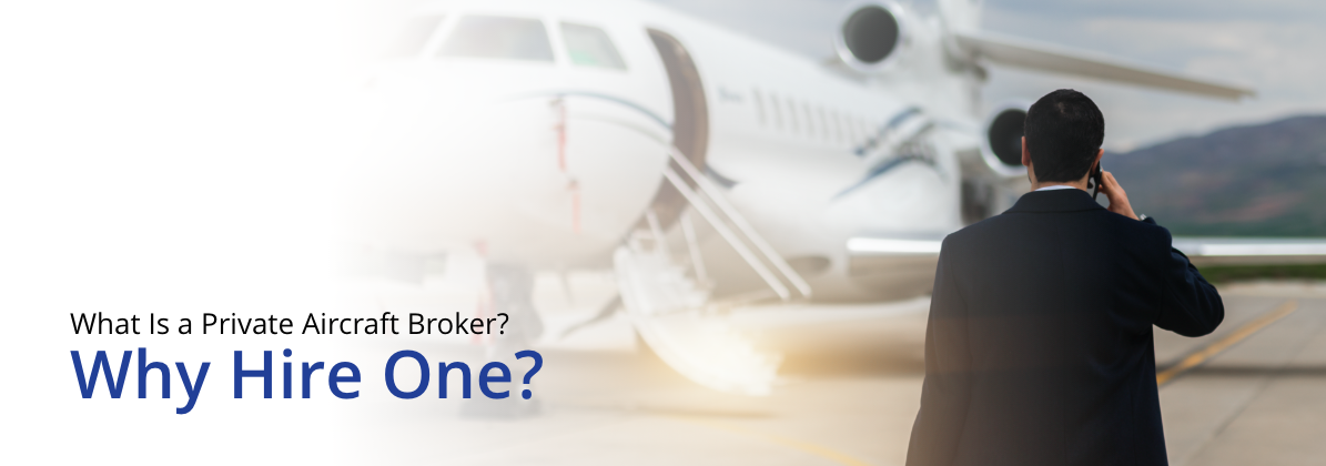 What Is a Private Aircraft Broker? Why Hire One?